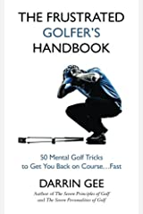 The Frustrated Golfer's Handbook: 50 Mental Golf Tricks to Get You Back on Course ... Fast Paperback