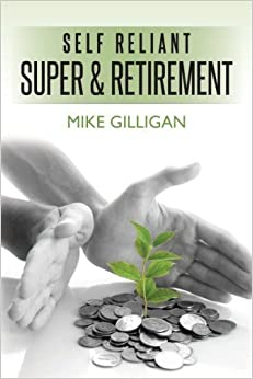 self reliant super and retirement by Mike Gilligan (2012-07-20)
