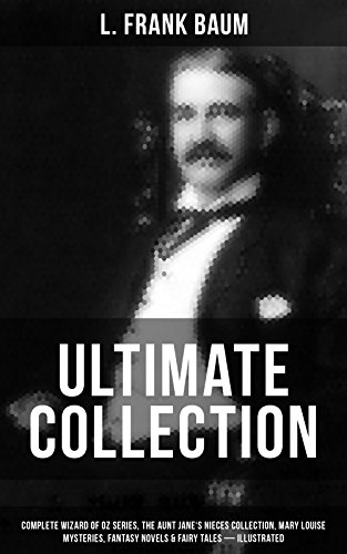 L. FRANK BAUM Ultimate Collection:Complete Wizard of Oz Series, The Aunt Jane's Nieces Collection, Mary Louise Mysteries, Fantasy Novels & Fairy Tales ... Enchanted Island of Yew, The Sea Fairies…