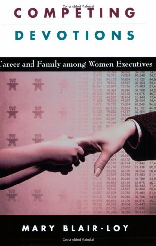 Competing Devotions: Career and Family among Women Executives by Mary Blair-Loy (2005-11-17)