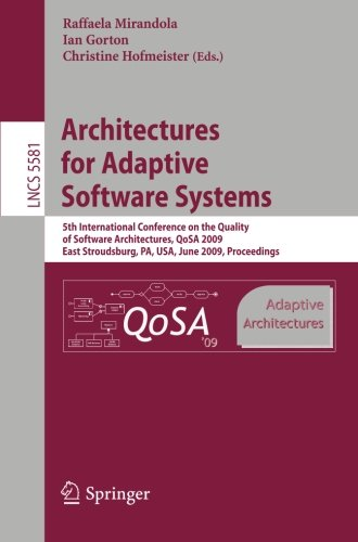 Architectures for Adaptive Software Systems: 5th International Conference on the Quality of Software Architectures, QoSA 2009, East Stroudsburg, PA, ... (Lecture Notes in Computer Science) by Springer