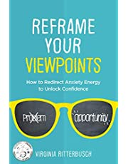 Reframe Your Viewpoints: How to Redirect Anxiety Energy to Unlock Confidence