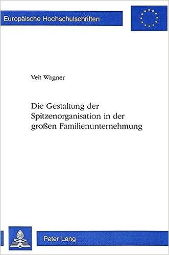 Die Gestaltung Der Spitzenorganisation in Der Grossen Familienunternehmung (Europaeische Hochschulschriften / European University Studie)
