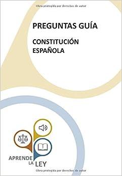 Preguntas Guía - Constitución Española: Una Herramienta Esencial Para El Estudio, Comprensión Y Memorización De La Constitución por Aprende La Ley epub