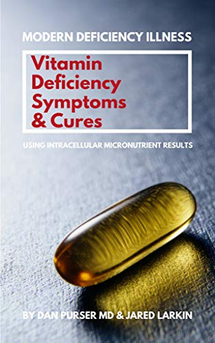 Vitamin Deficiency Symptoms & Cures: Modern Deficiency Illness - Using Intracellular Micronutrient Results - Vitamin Deficiencies can cause: diabetes, infertility, anxiety, fatigue, depression. by [Purser MD, Dan, Larkin, Jared]