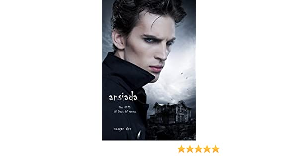 Amazon.com: Ansiada (Libro #10 Del Diario Del Vampiro) (Diario de un Vampiro) (Spanish Edition) eBook: Morgan Rice: Kindle Store
