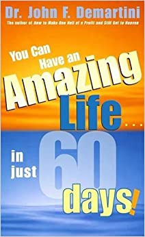 Book You Can Have an Amazing Life . . . in Just 60 Days!
