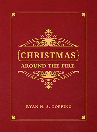Christmas Around the Fire: Stories, Essays, & Poems for the Season of Christ's Birth (Story Christ Of Birth)