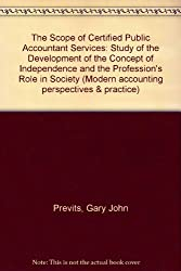 The Scope of CPA Services: A Study of the Development of the Concept of Independence and the Profession's Role in Society (Modern accounting perspectives & practice)