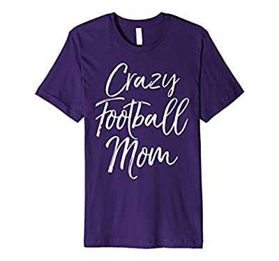 Crazy Football Mom Shirt Funny Vintage Proud Mother Tee