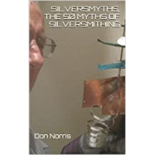 Silversmyths, the 50 Myths of Silversmithing