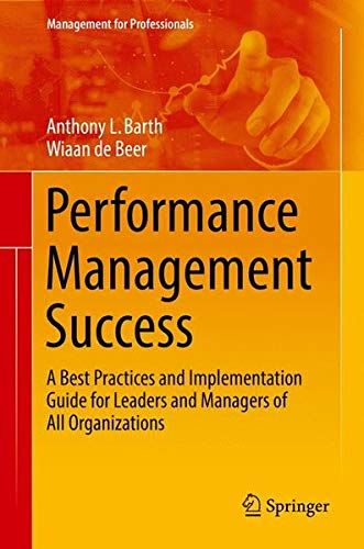 Performance Management Success: A Best Practices and Implementation Guide for Leaders and Managers of All Organizations (Management for Professionals)