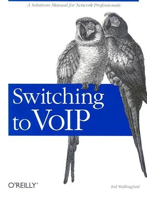 Switching to VoIP: A Solutions Manual for Network Professionals (Voip Solution)