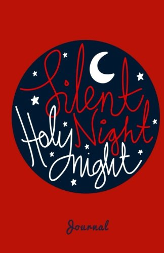 Read Online Silent Night Holy Night Journal: Blank Journal or Diary Notebook to Write in for Holiday Season (Elite Journal) pdf epub