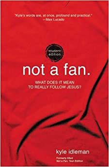 Not a Fan Student Edition: What does it really mean to follow Jesus?