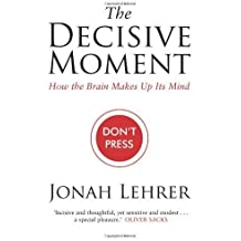 The Decisive Moment: by Jonah Lehrer (2009-05-04)