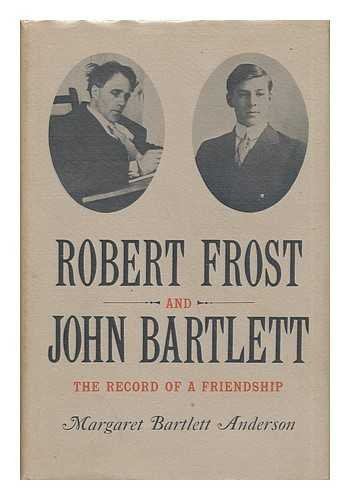 (Robert Frost and John Bartlett: The Record of a Friendship)