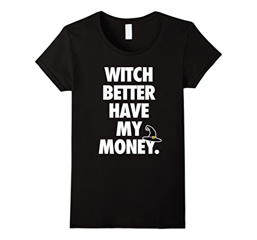 Inexpensive Last Minute Halloween Costume Ideas (Womens Funny Witch Better Have My Money Halloween Shirt XL Black)