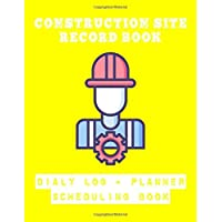 Construction Site Record Book Daily Log Planner Scheduling