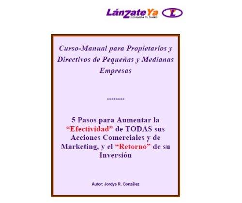 """5 Pasos para Aumentar la """"Efectividad"""" de TODAS sus Acciones Comerciales y de Marketing, y el """"Retorno"""" de su Inversión (Spanish - El Shopping Paso"""