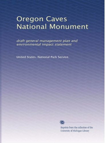 Oregon Caves National Monument: draft general management plan and environmental impact - National Oregon Caves Monument