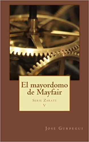 Amazon.com: El mayordomo de Mayfair (Nick Zarate) (Volume 5) (Spanish Edition) (9781503099500): Jose Gurpegui: Books