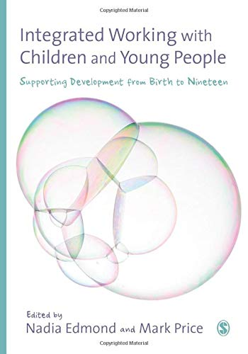 Integrated Working with Children and Young People: Supporting Development From Birth To Nineteen