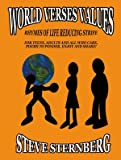 World Verses Values : Rhymes of Life Reducing Strife, Sternberg, Steven, 0985696303