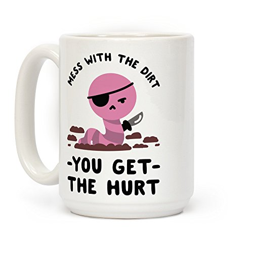 LookHUMAN Mess With My Dirt You Get The Hurt White 15 Ounce Ceramic Coffee Mug -