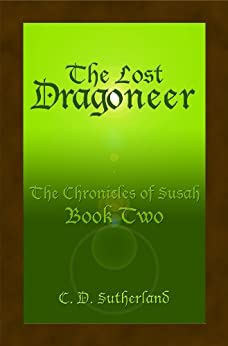 The Lost Dragoneer (The Chronicles of Susah Book 2) by [SUTHERLAND, C. D.]