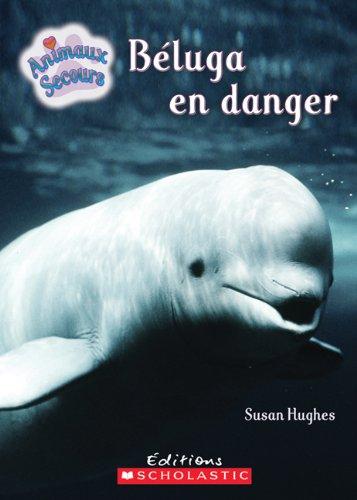 Download Beluga En Danger (Animaux Secours) (French Edition) PDF