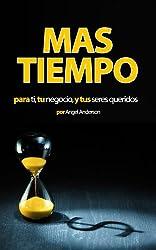 Mas Tiempo Hoy Para Ti, Tu Negocio y Tus Seres Queridos (Spanish Edition)