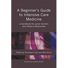 A Beginner's Guide to Intensive Care Medicine: A Handbook for Junior Doctors and Allied Professionals