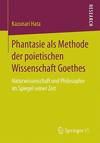 Phantasie als Methode der poietischen Wissenschaft Goethes: Naturwissenschaft und Philosophie im Spiegel seiner Zeit  [Hata, Kazunari] (Tapa Blanda)