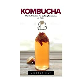 Kombucha: The Best Recipes For Making Kombucha At Home! (Kombucha Recipes, How to Make Kombucha, Fermented Drinks) 47 Kombucha The Best Recipes For Making Kombucha At Home! Kombucha is an amazing drink made from fermented tea. It has been touted by those who consume it reg