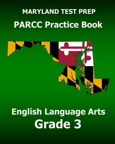 MARYLAND TEST PREP PARCC Practice Book English Language Arts Grade 3: Preparation for the PARCC English Language Arts/Literacy Tests