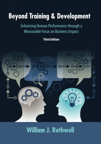 Beyond Training and Development, 3rd Edition: Enhancing Human Performance through a Measurable Focus on Business Impact by Human Resource Development Press