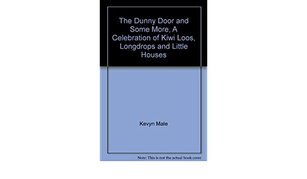 The Dunny Door...and Some More. Kevyn Male 9781869588472 Amazon.com Books  sc 1 st  Amazon.com & The Dunny Door...and Some More.: Kevyn Male: 9781869588472: Amazon ...