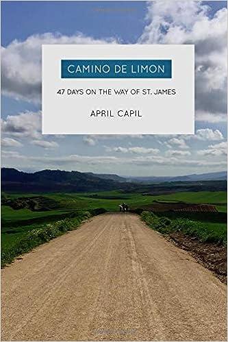 e04004e8ac97a Camino de Limon  47 Days on the Way of St. James  April Capil   9781720857136  Amazon.com  Books