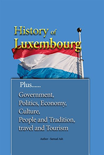 History of Luxembourg: Government, Politics, Economy, Culture, People and Tradition, travel and Tourism