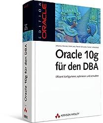 Oracle 10g für den DBA: Effizient konfigurieren, optimieren und verwalten (Edition Oracle)