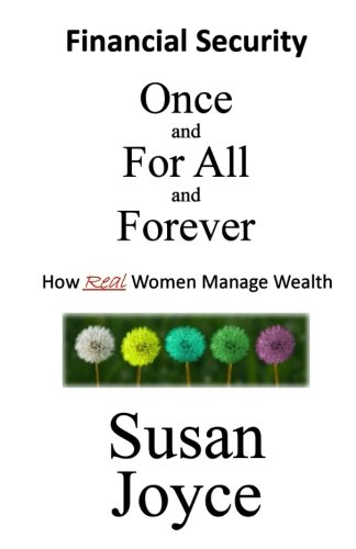 Financial Security - Once and For All and Forever: How Real Women Manage Wealth