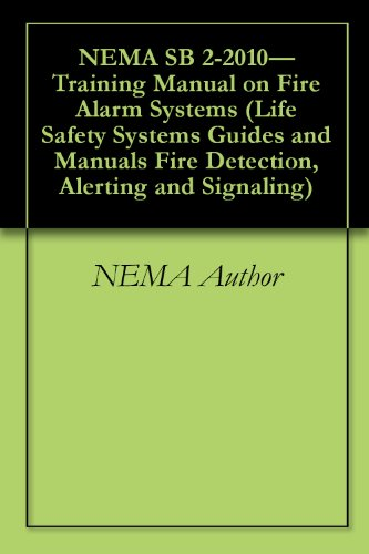 (NEMA SB 2-2010-Training Manual on Fire Alarm Systems (Life Safety Systems Guides and Manuals Fire Detection, Alerting and Signaling Book 1) )