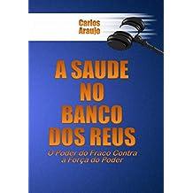 A SAÚDE no Banco dos RÉUS: O Poder do Fraco Contra a Força do Poder (Portuguese Edition)