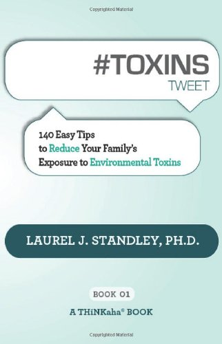 # Toxins Tweet Book01: 140 Easy Tips to Reduce Your Family's Exposure to Environmental Toxins