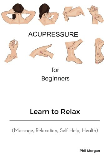 Acupressure For Beginners  Learn To Relax  Massage Relaxation Self Help Health