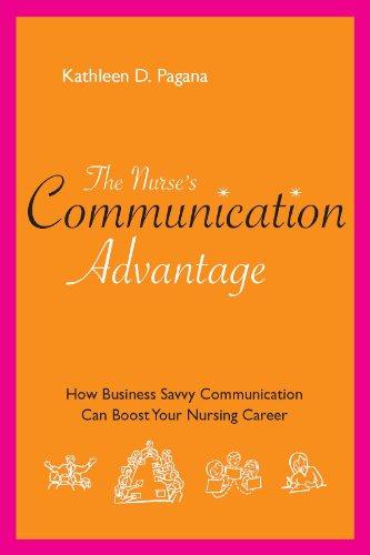 The Nurse's Communication Advantage: How Business Savvy Communication Can Advance Your Nursing Career (Nurse's Advantage)