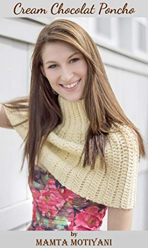 - Cream Chocolat | Crochet Poncho Pattern: A Designer & Easy Turtleneck Cape For Romantic Women