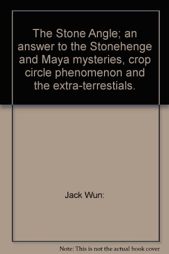 (The Stone Angle; an answer to the Stonehenge and Maya mysteries, crop circle phenomenon and the extra-terrestials.)