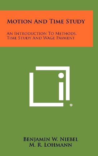 Motion And Time Study: An Introduction To Methods, Time Study And Wage Payment